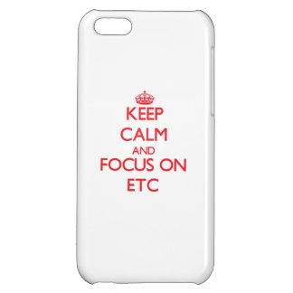 Keep Calm and focus on ETC iPhone 5C Cases