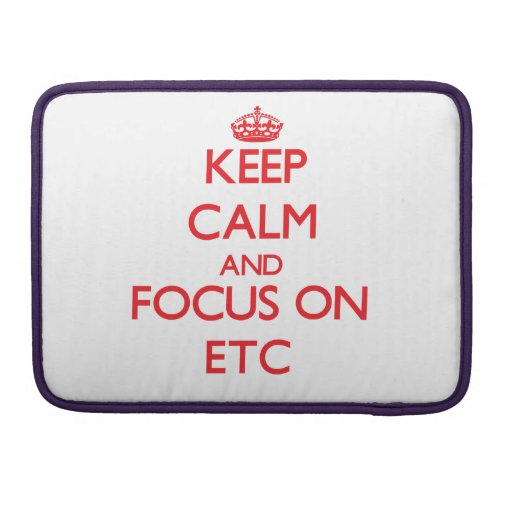 Keep Calm and focus on ETC Sleeves For MacBook Pro