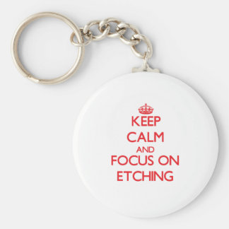 Keep Calm and focus on ETCHING Key Chain