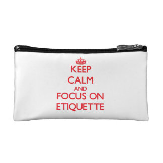 Keep Calm and focus on ETIQUETTE Cosmetic Bags