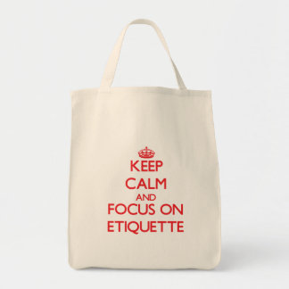 Keep Calm and focus on ETIQUETTE Bags