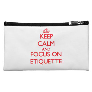 Keep Calm and focus on ETIQUETTE Cosmetic Bag
