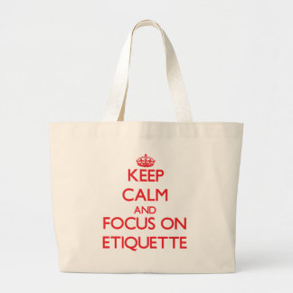 Keep Calm and focus on ETIQUETTE Tote Bags