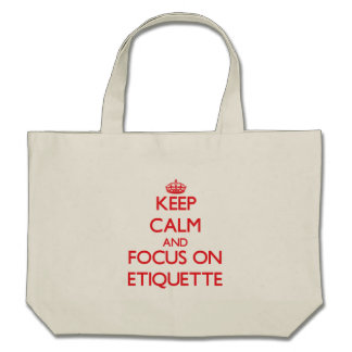 Keep Calm and focus on ETIQUETTE Canvas Bags