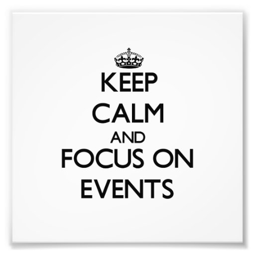 Keep Calm and focus on Events Photographic Print
