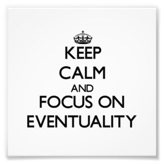 Keep Calm and focus on EVENTUALITY Photo Art