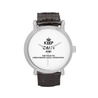 Keep calm and focus on Evidence-Based Social Inter Wristwatches