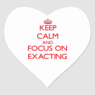 Keep Calm and focus on EXACTING Heart Sticker