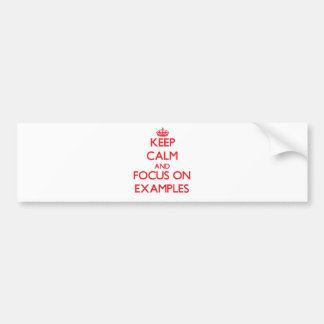 Keep Calm and focus on EXAMPLES Bumper Stickers