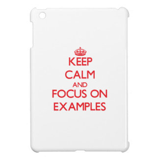 Keep Calm and focus on EXAMPLES iPad Mini Cover