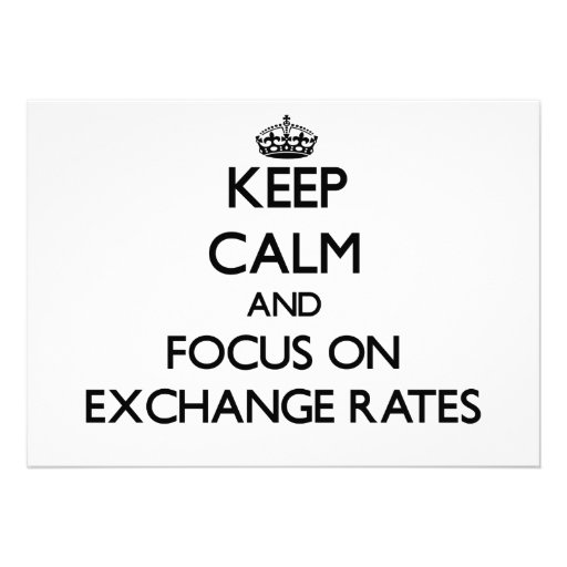 Keep Calm and focus on EXCHANGE RATES Personalized Invite