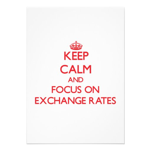 Keep Calm and focus on EXCHANGE RATES Custom Announcement