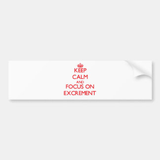 Keep Calm and focus on EXCREMENT Bumper Sticker
