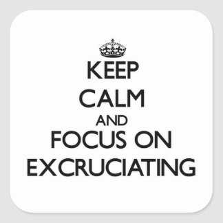 Keep Calm and focus on EXCRUCIATING Square Sticker