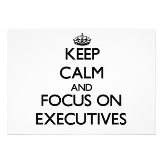 Keep Calm and focus on EXECUTIVES Invitation