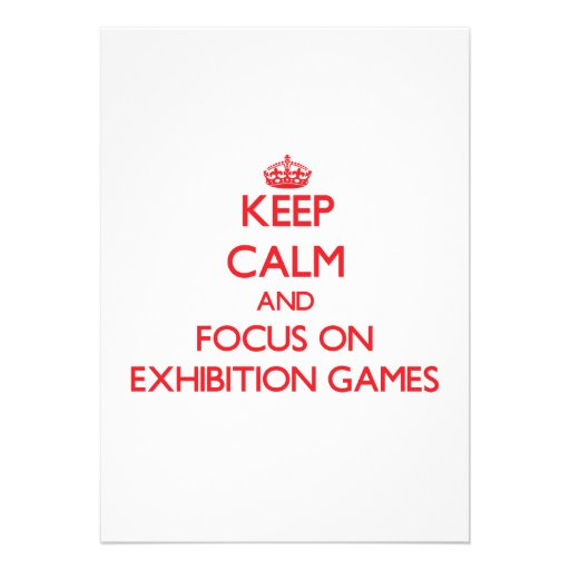 Keep Calm and focus on EXHIBITION GAMES Cards