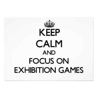 Keep Calm and focus on EXHIBITION GAMES Invite