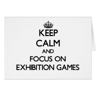 Keep Calm and focus on EXHIBITION GAMES Note Card