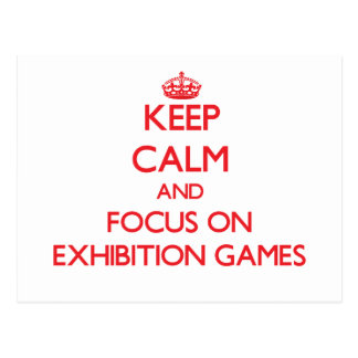 Keep Calm and focus on EXHIBITION GAMES Postcard