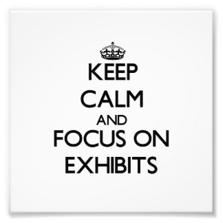 Keep Calm and focus on EXHIBITS Photo Print