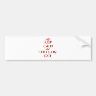 Keep Calm and focus on Exit Bumper Stickers