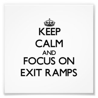 Keep Calm and focus on Exit Ramps Photo Print