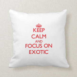 Keep Calm and focus on EXOTIC Pillow