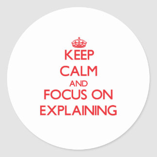 Keep Calm and focus on EXPLAINING Stickers