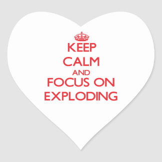 Keep Calm and focus on EXPLODING Heart Sticker