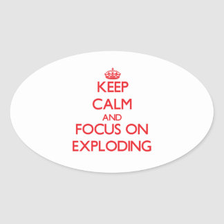 Keep Calm and focus on EXPLODING Oval Sticker