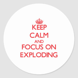Keep Calm and focus on EXPLODING Round Stickers