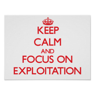 Keep Calm and focus on EXPLOITATION Posters