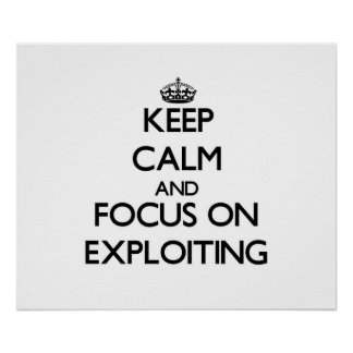 Keep Calm and focus on EXPLOITING Posters