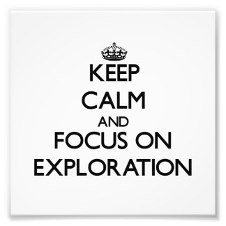 Keep Calm and focus on Exploration Photographic Print