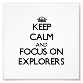 Keep Calm and focus on EXPLORERS Photo Print