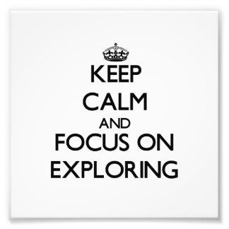 Keep Calm and focus on Exploring Photo