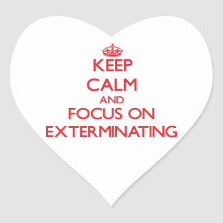 Keep Calm and focus on EXTERMINATING Heart Sticker