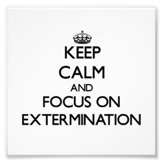 Keep Calm and focus on EXTERMINATION Photo Art