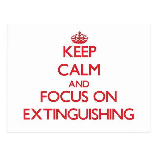 Keep Calm and focus on EXTINGUISHING Post Cards