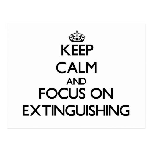 Keep Calm and focus on EXTINGUISHING Post Card