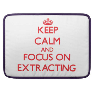 Keep Calm and focus on EXTRACTING MacBook Pro Sleeve