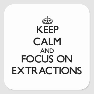 Keep Calm and focus on EXTRACTIONS Square Stickers