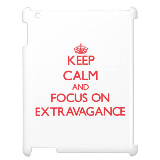 Keep Calm and focus on EXTRAVAGANCE iPad Covers