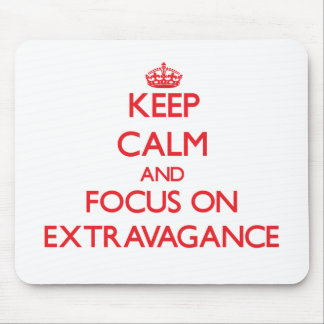 Keep Calm and focus on EXTRAVAGANCE Mouse Pad