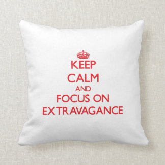 Keep Calm and focus on EXTRAVAGANCE Pillow