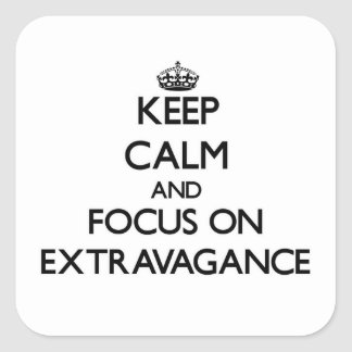 Keep Calm and focus on EXTRAVAGANCE Square Sticker