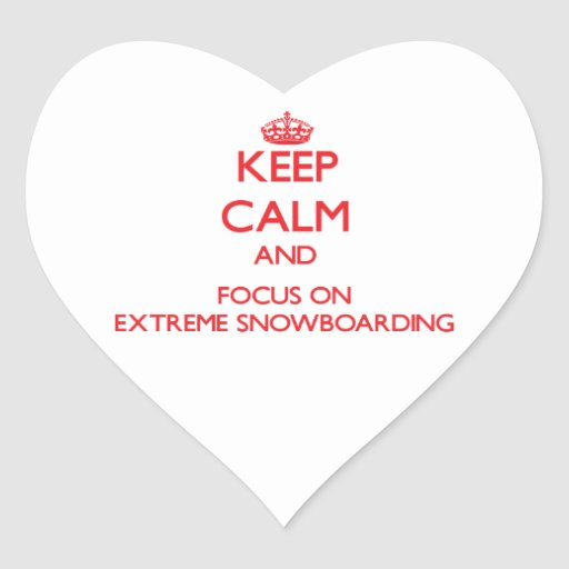 Keep calm and focus on Extreme Snowboarding Heart Stickers