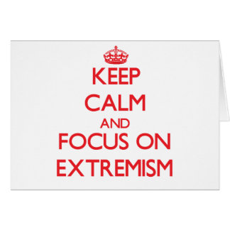 Keep Calm and focus on EXTREMISM Greeting Card