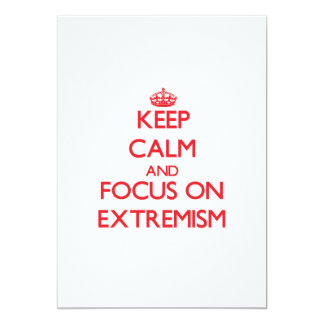 """Keep Calm and focus on EXTREMISM 5"""" X 7"""" Invitation Card"""