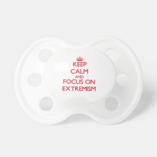 Keep Calm and focus on EXTREMISM Pacifiers